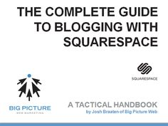 Your Complete Guide  To Blogging With Squarespace  Introducing The Complete Guide to Blogging With Squarespace, a free strategic and tactical handbook with everything you need to know about running your own Squarespace blog.