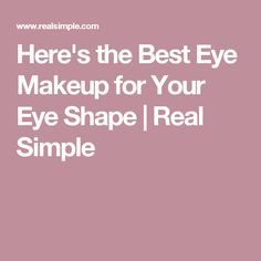 Here's the Best Eye Makeup for Your Eye Shape   Real Simple