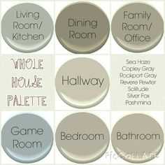 Whole House Palette All Benjamin Moore colours. 1 : Sea Haze - Kitchen/Living Room 2 : Copley Gray - Dining Room 3 : Rockport Gray - Family Room/Office 4 : Revere Pewter - Hallways 5 : Solitude - Game Room 6 : Silver Fox - Bedrooms 7 : Pashmina - Bathrooms