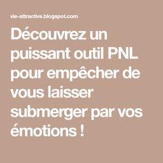 Découvrez un puissant outil PNL pour empêcher de vous laisser submerger par vos émotions !
