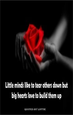 """Inspirational quote for life, """"Little minds like to tear others down but big hearts love to build them up."""" - QuotesbyLottie #quotes #inspirationalquotes #quotesaboutlife #quotestoliveby"""