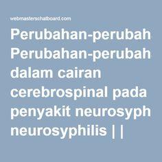 Perubahan-perubahan dalam cairan cerebrospinal pada penyakit neurosyphilis | | Webmasters Chatboard