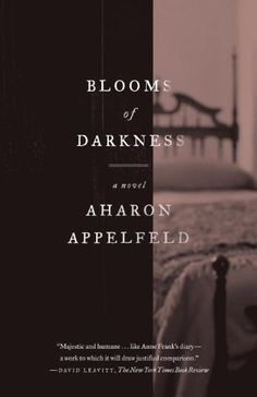 Blooms of Darkness: A Novel by Aharon Appelfeld. $11.04. 289 pages. Publisher: Schocken (March 9, 2010)
