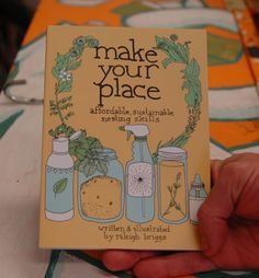 Make Your Place: Affordable, Sustainable Nesting Skills by raleigh briggs @ microcosm publishing