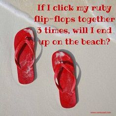 How about if I click my ruby flip-flops??