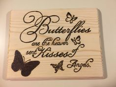 Butterflies are the heaven sent Kisses of Angels, Butterflies Sign, Angels Sign, Inspirational Sign, Wood Burned Sign