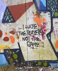 I hate the players not the game!