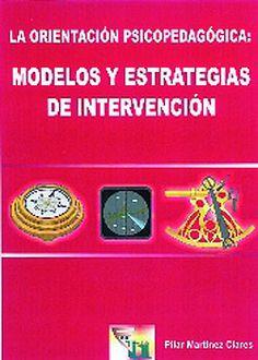 La orientación psicopedagógica : modelos y estrategias de intervención / Pilar Martínez Clares. Ver en el catálogo: http://cisne.sim.ucm.es/record=b1990807~S6*spi
