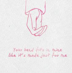 Your hand fits in mine like its made just for me gif holding hands cute love quotes love quote quotes love sayings