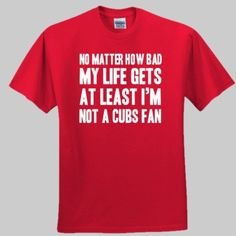 at least I'm not a Cubs fan Cardinals Shirts, Cardinals Baseball, St Louis Cardinals, Cubs Shirts, Tee Shirts, Tees, No Crying In Baseball, Cubs Fan, Cancer Fighter