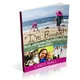 """Free Kindle Book -  [Parenting & Relationships][Free] """"I'm Bored!"""": Family Activities That Will Make This Phrase Go Extinct"""