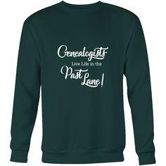 Genealogists Live Life in the Past Lane - Unisex Sweatshirt