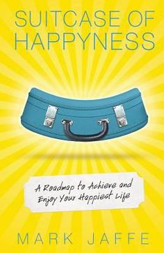 """Jefferson County Library ~  In """"Suitcase of Happyness: A Roadmap to Achieve and Enjoy Your Happiest Life"""", Mark Jaffe will show you how to achieve contentment and satisfaction and peace, with an everyday state of being that includes pleasure, fulfillment, and meaning. You will learn how to move from the disappointment of life not showering you with the happiness you always wanted, to the gratitude and appreciation for the happyness you can now experience, and that is yours to keep."""