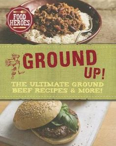 All Ground Up!: The Ultimate Ground Beef Recipes & More!
