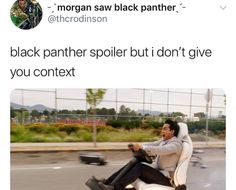 Black Panther Spoiler but I don't give you the context.<<<omg I saw it yesterday...this is funny!