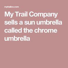 My Trail Company sells a sun umbrella called the chrome umbrella