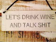funny rustic sign, let's drink wine and talk shit, kitchen decor, wine sign, gift.