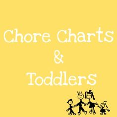 Chore Charts and Toddlers What do you do?  What chores do I put on them?
