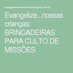 Evangelize...nossas crianças: BRINCADEIRAS PARA CULTO DE MISSÕES