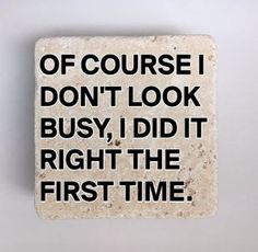 Of Course I Don& Look Busy, I Did It Right The First Time Natural Travertine Tile Tumbled Stone Table Coasters Set of 4 w/Full Cork Bottom Rustic Coasters, Coffee Coasters, Table Coasters, Slate Coasters, Personalized Coasters, Picture Coasters, Funny Coasters, Quilted Coasters, Travertine Tile