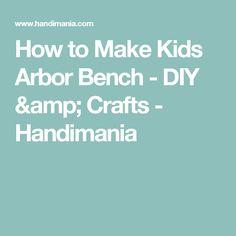How to Make Kids Arbor Bench - DIY & Crafts - Handimania