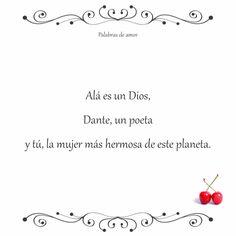 Alá es un Dios, Dante, un poeta y tú, la mujer más hermosa de este planeta. #poéticas #amo