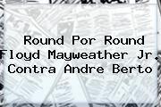 http://tecnoautos.com/wp-content/uploads/imagenes/tendencias/thumbs/round-por-round-floyd-mayweather-jr-contra-andre-berto.jpg Mayweather. Round por round Floyd Mayweather Jr. contra Andre Berto, Enlaces, Imágenes, Videos y Tweets - http://tecnoautos.com/actualidad/mayweather-round-por-round-floyd-mayweather-jr-contra-andre-berto/