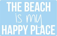 the beach is my happy place |