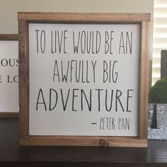 To live would be an awfully big adventure Peter by SKWoodDesigns