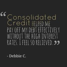 """Consolidated Credit helped me pay off my debt effectively without the high interest rates. I feel so relieved."" - Debbie C. #DebtStories #DebtRelief #happyclients #debtmanagement #consolidatedcredit"