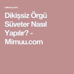 Dikişsiz Örgü Süveter Nasıl Yapılır? - Mimuu.com