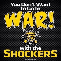 You don't want to go to war w/ the Shockers!