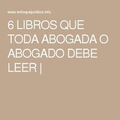6 LIBROS QUE TODA ABOGADA O ABOGADO DEBE LEER  