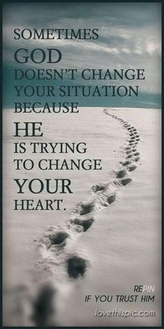 God may be trying to change your heart. I know He is working on me right now. Amen.