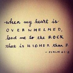 Psalm when my heart is overwhelmed lead me to the rock that is higher than I Favorite Bible Verses, Bible Verses Quotes, Faith Quotes, Favorite Quotes, Me Quotes, Jesus Scriptures, Funny Quotes, Psalm 61, Feeling Hopeless