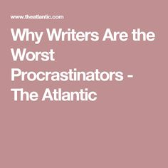 Why Writers Are the Worst Procrastinators - The Atlantic