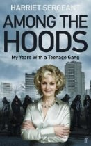 "#HarrietSergeant Among the Hoods: My Years with a Teenage Gang [Kindle Edition] - ""They changed me a lot more than I changed them ... I went in as Anne Widdecombe and came out an anarchist.""  In 2008 Harriet Sergeant - think tank report-writer, Daily Mail journalist and author of The Public and the Police - befriended a teenage gang in south London while doing research. What began as a conversation outside a chicken take-away shop became a three-year attempt to change their lives,"