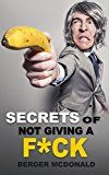 Free Kindle Book -   Secrets of Not Giving a F*ck: A Humorous Guide to Stop Worrying about F*cking Sh*t, and Start Living a Stress-Free Life Check more at http://www.free-kindle-books-4u.com/humor-entertainmentfree-secrets-of-not-giving-a-fck-a-humorous-guide-to-stop-worrying-about-fcking-sht-and-start-living-a-stress-free-life/