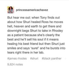 Awwwwwwwwwww!!!! Shuri would definitely do that for Tony. I mean, she's already fixed two broken white boys. Why not a broken black boy?