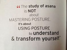 The study of asana is not about mastering posture, it is to understand and transform yourself...through surrender to God.