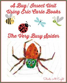A Bug/Insect Unit Using Eric Carle Books ~ The Very Busy Spider - StartsAtEight