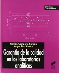 Garantía de la calidad en los laboratorios analíticos / Ramón Compañó Beltrán, Angel Rios Castro
