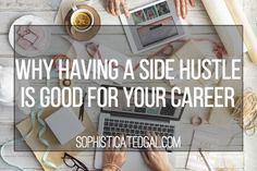 A side hustle doesn't mean disaster for your full time career, in fact it will actually benefit your career. Read our post to learn more about how it can help your career