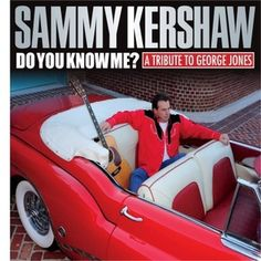 Do You Know Me: A Tribute To George Jones/Sammy Kershaw http://encore.greenvillelibrary.org/iii/encore/record/C__Rb1376323