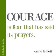 Anne Lamott quote about courage on Hello Lovely Studio - Quotes interests Strength And Courage Quotes, Prayers Of Encouragement, Spiritual Eyes, Anne Lamott, Soul Searching, Meaningful Words, Wise Words, Deep, Me Quotes