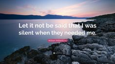 """William Wilberforce Quote: """"Let it not be said that I was silent ..."""