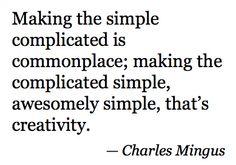 Simple.  It's hard, but it's always best.