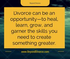 Divorce can be an opportunity—to heal, learn, grow, and garner the skills you need to create something greater.