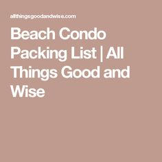 Beach Condo Packing List   All Things Good and Wise