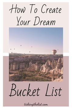 This guide will show you how to create your dream bucket list and, more importantly, how to start crossing things off your list and start living your dream life